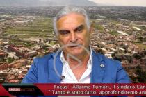 """Focus – Allarme Tumori, il sindaco Canfora: """" Tanto è stato fatto, approfondiremo ancora"""". I Parte"""